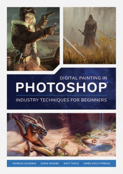 Digital Painting in Photoshop: Industry Techniques for Beginners - PRE-ORDER